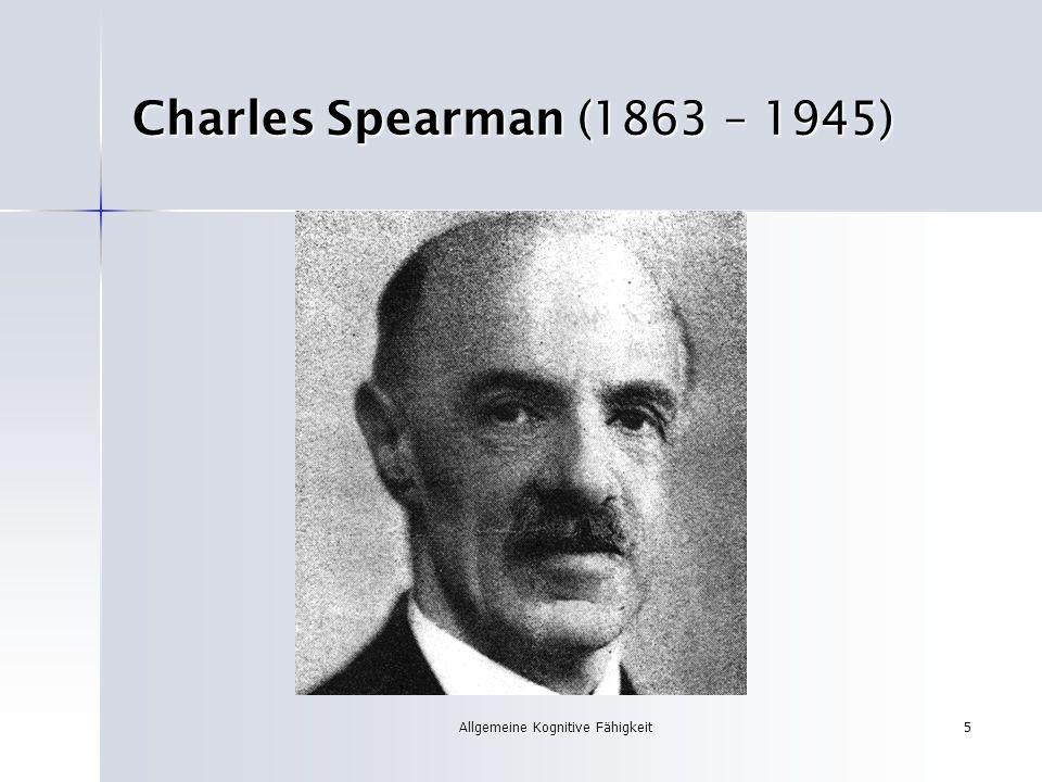 Allgemeine Kognitive Fähigkeit5 Charles Spearman (1863 – 1945)