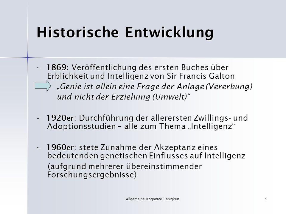 Allgemeine Kognitive Fähigkeit6 Historische Entwicklung - 1869: Veröffentlichung des ersten Buches über Erblichkeit und Intelligenz von Sir Francis Ga