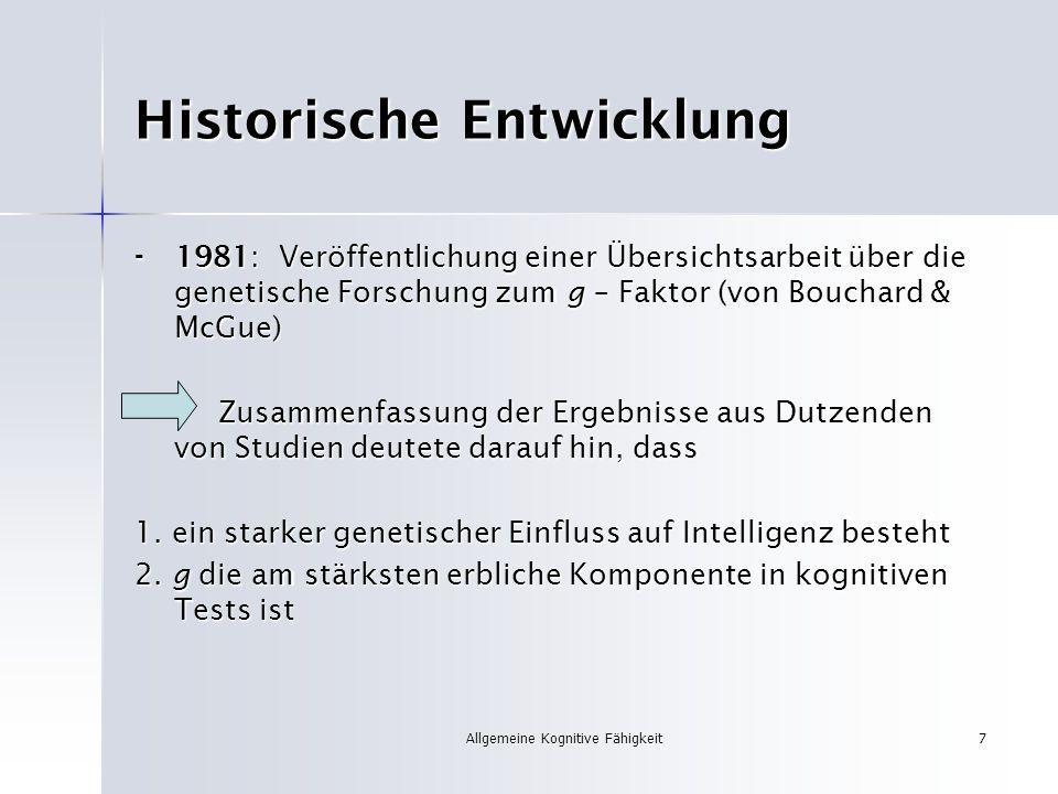 Allgemeine Kognitive Fähigkeit7 Historische Entwicklung - 1981: Veröffentlichung einer Übersichtsarbeit über die genetische Forschung zum g – Faktor (