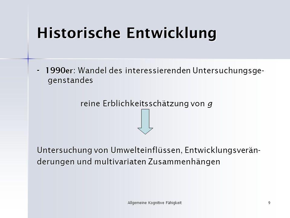 Allgemeine Kognitive Fähigkeit9 Historische Entwicklung - 1990 er : Wandel des interessierenden Untersuchungsge- genstandes reine Erblichkeitsschätzun