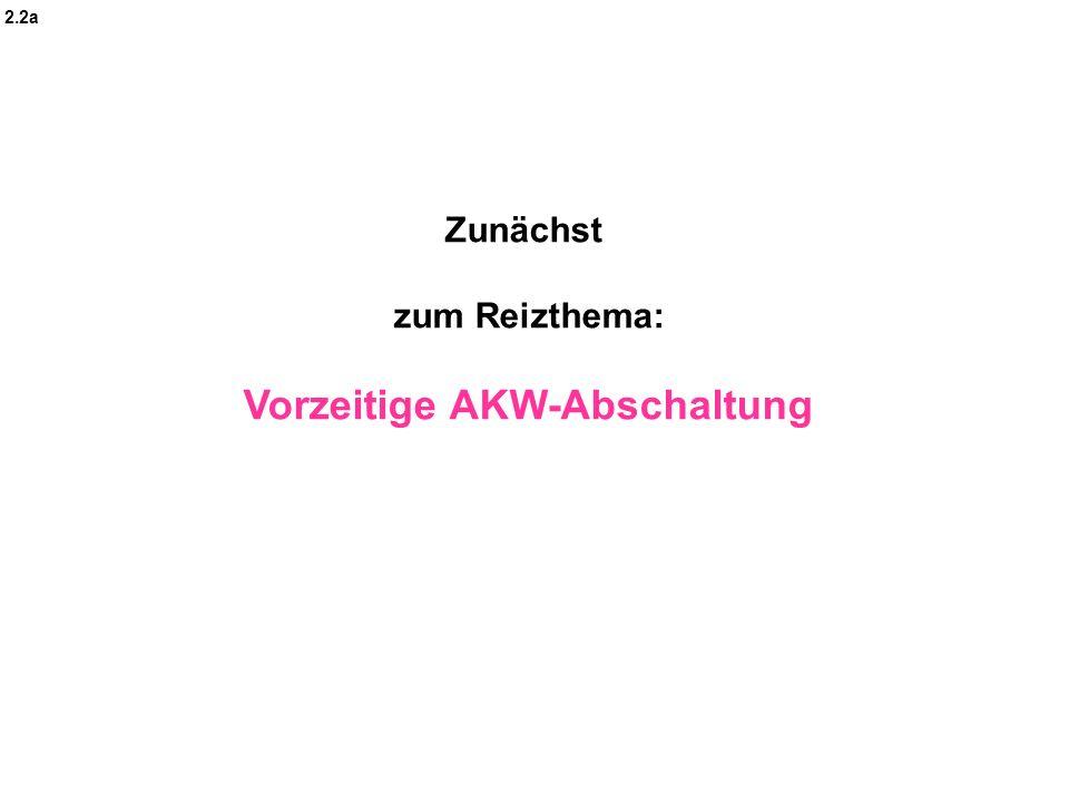 Zunächst zum Reizthema: Vorzeitige AKW-Abschaltung 2.2a