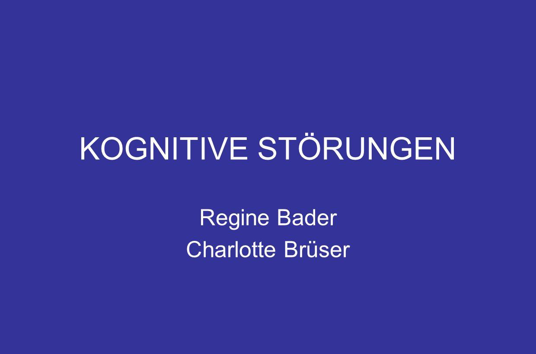KOGNITIVE STÖRUNGEN Regine Bader Charlotte Brüser