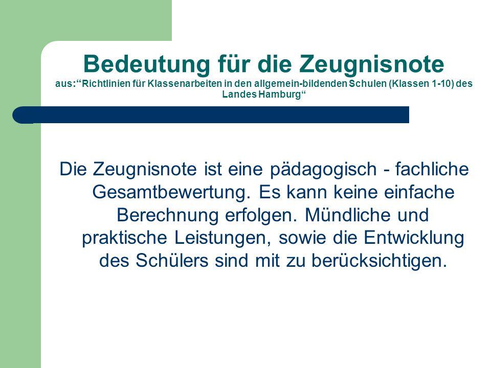 Bedeutung für die Zeugnisnote aus : Richtlinien für Klassenarbeiten in den allgemein-bildenden Schulen (Klassen 1-10) des Landes Hamburg Die Zeugnisnote ist eine pädagogisch - fachliche Gesamtbewertung.