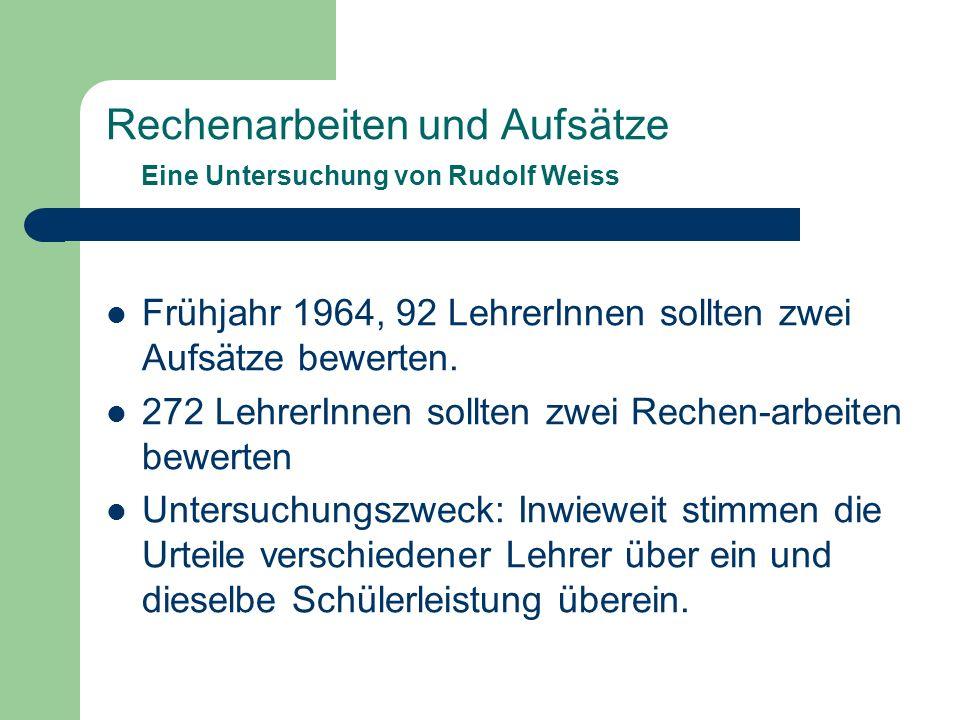 Rechenarbeiten und Aufsätze Eine Untersuchung von Rudolf Weiss Frühjahr 1964, 92 LehrerInnen sollten zwei Aufsätze bewerten.