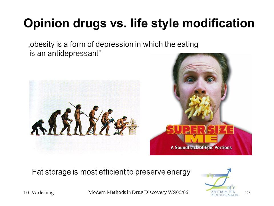 10. Vorlesung Modern Methods in Drug Discovery WS05/06 25 Opinion drugs vs. life style modification obesity is a form of depression in which the eatin