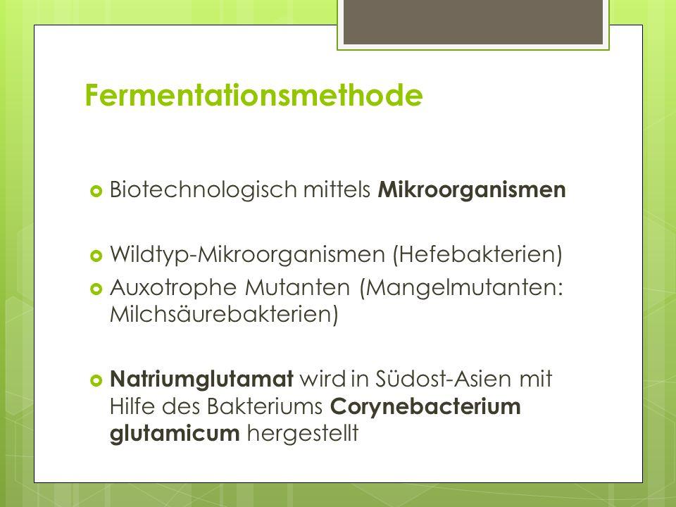 Fermentationsmethode Biotechnologisch mittels Mikroorganismen Wildtyp-Mikroorganismen (Hefebakterien) Auxotrophe Mutanten (Mangelmutanten: Milchsäureb