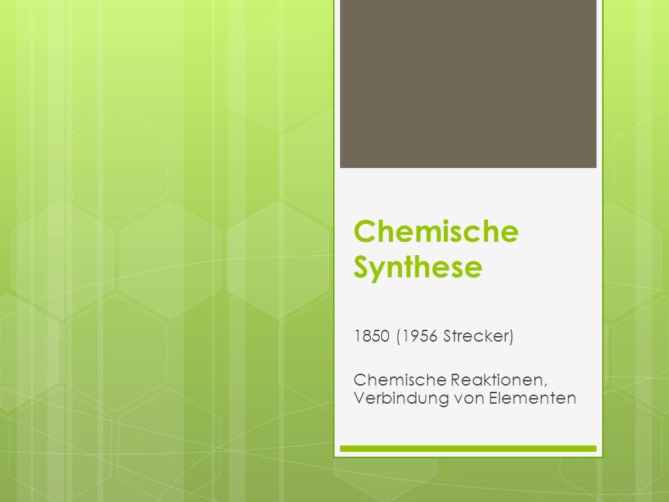 Chemische Synthese 1850 (1956 Strecker) Chemische Reaktionen, Verbindung von Elementen