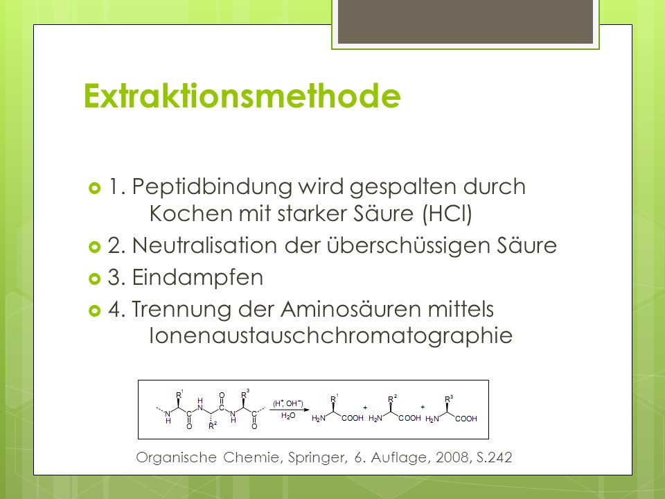 Chemische Synthese Genutzte Grundstoffe: Verschiedene chemische Verbindungen (Ammoniak, Carbonsäuren,…) Erhaltene Produkte: Reine natürliche und unnatürliche Aminosäuren, sowie Racemate Vorteile/Nachteile: Herstellung in großem Maßstab möglich, zusätzliche Schritte zur Enantiomerentrennung erforderlich