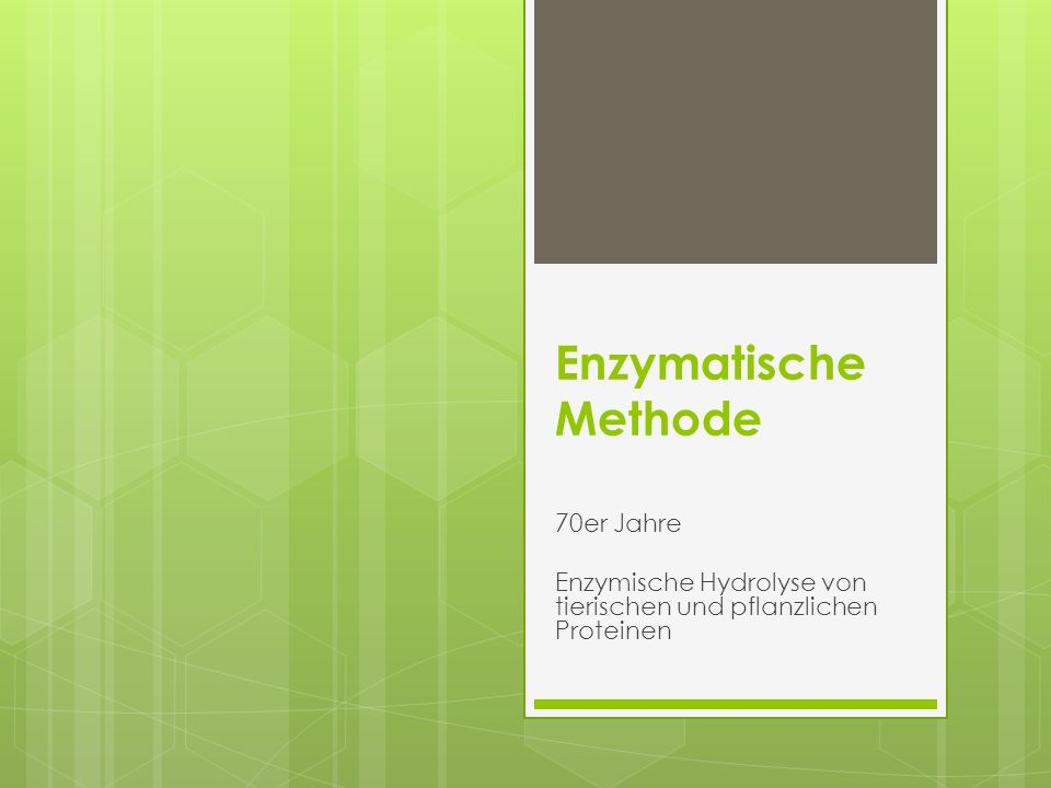 Enzymatische Methode 70er Jahre Enzymische Hydrolyse von tierischen und pflanzlichen Proteinen