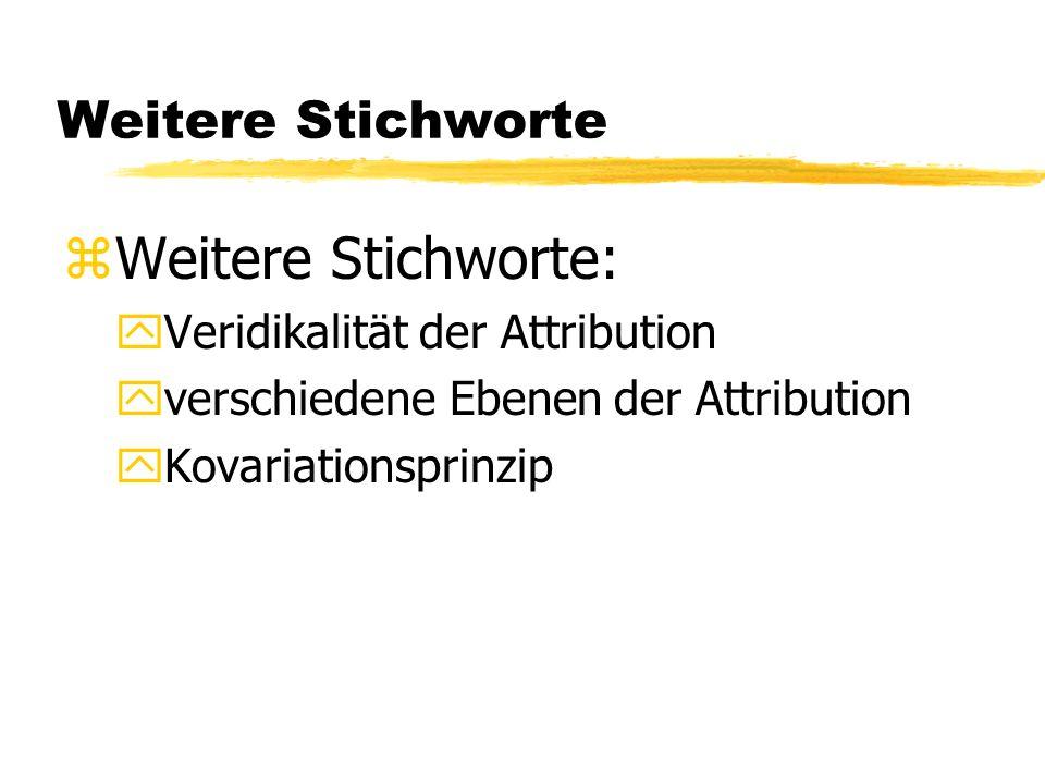 Weitere Stichworte zWeitere Stichworte: yVeridikalität der Attribution yverschiedene Ebenen der Attribution yKovariationsprinzip