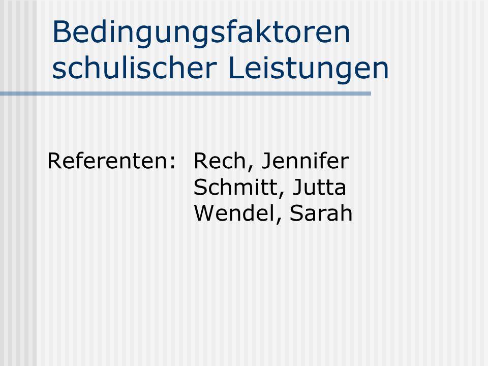 Bedingungsfaktoren schulischer Leistungen Referenten: Rech, Jennifer Schmitt, Jutta Wendel, Sarah