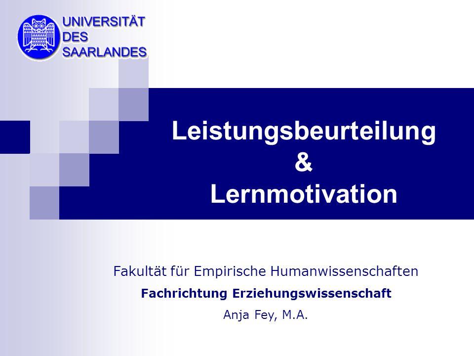 Leistungsbeurteilung & Lernmotivation Fakultät für Empirische Humanwissenschaften Fachrichtung Erziehungswissenschaft Anja Fey, M.A.