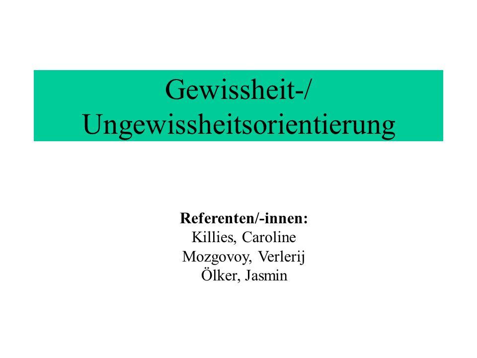Gewissheit-/ Ungewissheitsorientierung Referenten/-innen: Killies, Caroline Mozgovoy, Verlerij Ölker, Jasmin