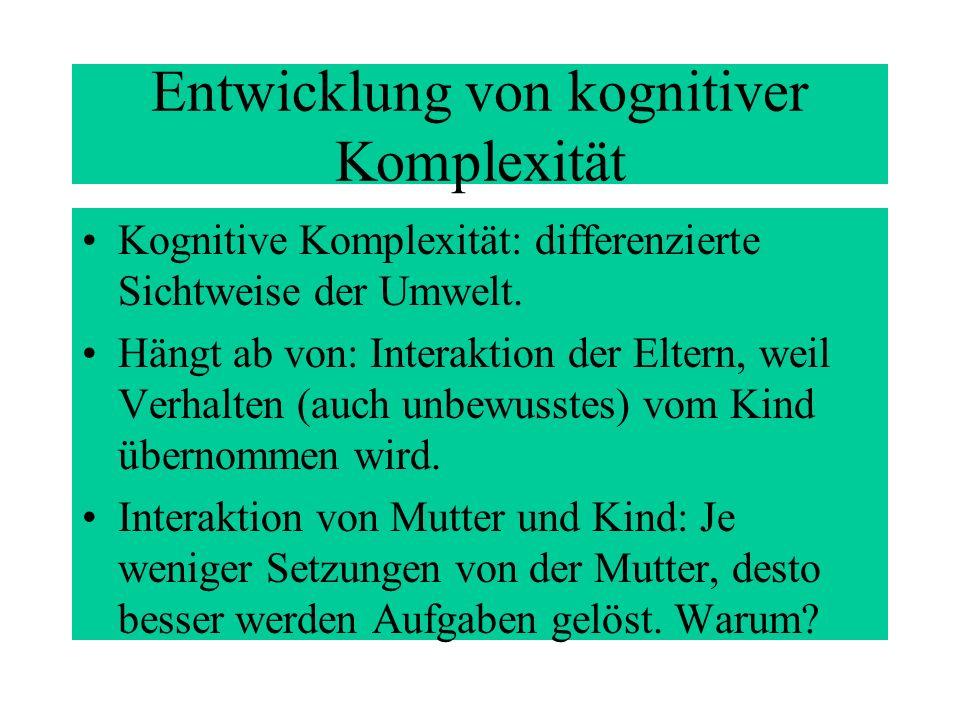 Entwicklung von kognitiver Komplexität Kognitive Komplexität: differenzierte Sichtweise der Umwelt.