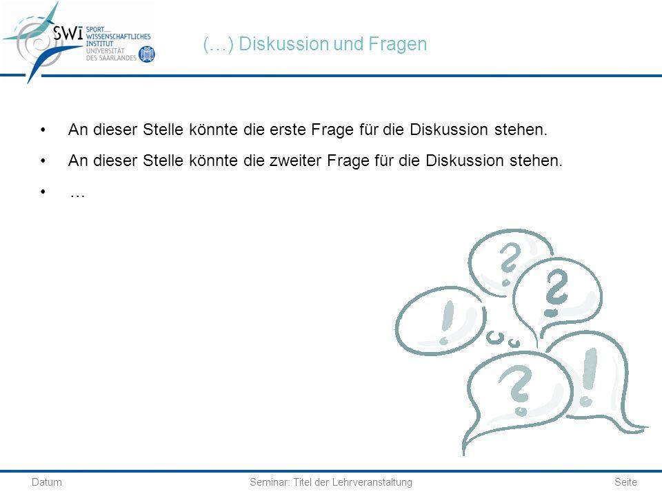 DatumSeminar: Titel der Lehrveranstaltung (…) Diskussion und Fragen An dieser Stelle könnte die erste Frage für die Diskussion stehen. An dieser Stell