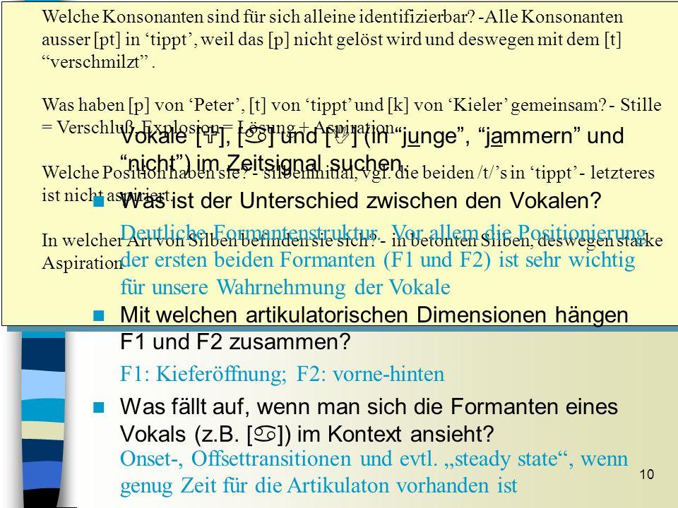 10 Vokale im Spektrogramm Sitzung 7 Welche Konsonanten sind für sich alleine identifizierbar? -Alle Konsonanten ausser [pt] in tippt, weil das [p] nic