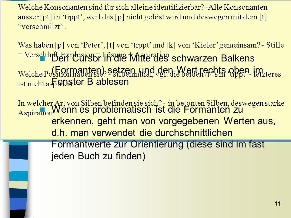 11 Messungen der Formantenwerte Sitzung 7 Welche Konsonanten sind für sich alleine identifizierbar? -Alle Konsonanten ausser [pt] in tippt, weil das [