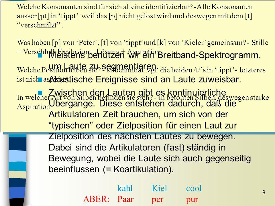 8 Abgrenzung von Segmenten Sitzung 7 Welche Konsonanten sind für sich alleine identifizierbar? -Alle Konsonanten ausser [pt] in tippt, weil das [p] ni