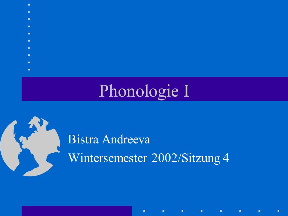 Phonologie I Bistra Andreeva Wintersemester 2002/Sitzung 4