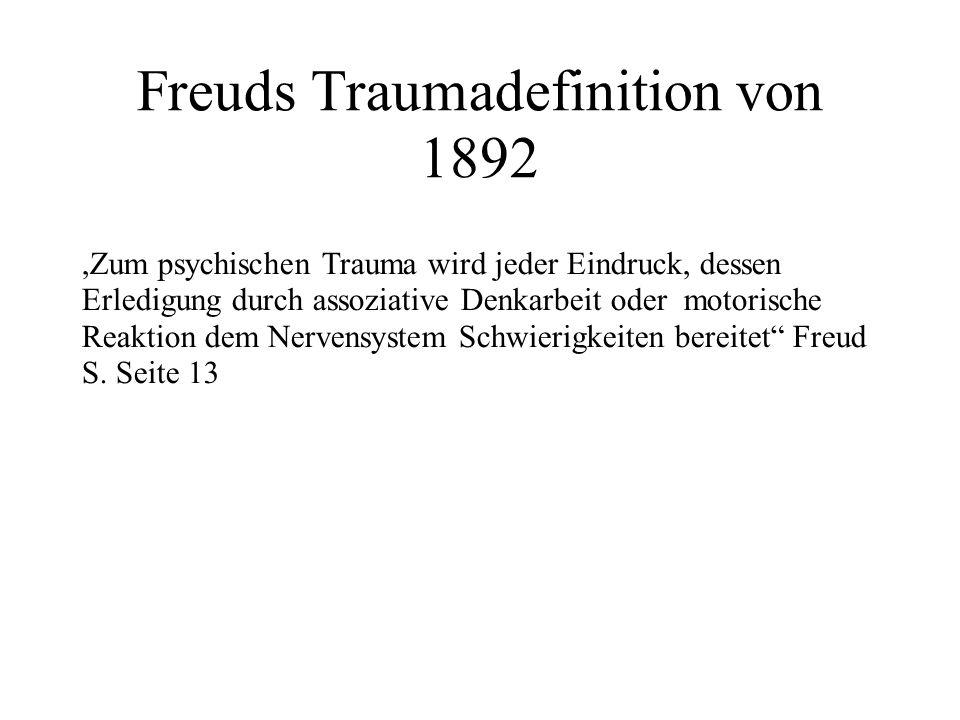 Freuds Traumadefinition von 1892,Zum psychischen Trauma wird jeder Eindruck, dessen Erledigung durch assoziative Denkarbeit oder motorische Reaktion dem Nervensystem Schwierigkeiten bereitet Freud S.