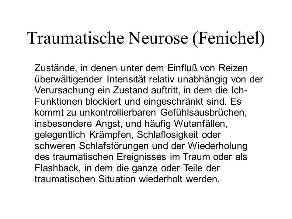 Traumatische Neurose (Fenichel) Zustände, in denen unter dem Einfluß von Reizen überwältigender Intensität relativ unabhängig von der Verursachung ein Zustand auftritt, in dem die Ich- Funktionen blockiert und eingeschränkt sind.