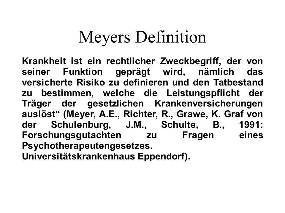 Meyers Definition Krankheit ist ein rechtlicher Zweckbegriff, der von seiner Funktion geprägt wird, nämlich das versicherte Risiko zu definieren und den Tatbestand zu bestimmen, welche die Leistungspflicht der Träger der gesetzlichen Krankenversicherungen auslöst (Meyer, A.E., Richter, R., Grawe, K.