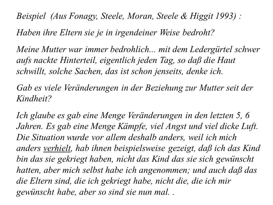 Beispiel (Aus Fonagy, Steele, Moran, Steele & Higgit 1993) : Haben ihre Eltern sie je in irgendeiner Weise bedroht.