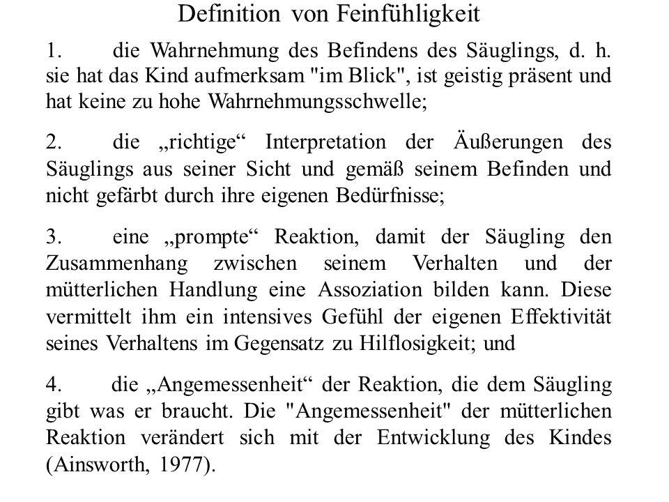 Definition von Feinfühligkeit 1.die Wahrnehmung des Befindens des Säuglings, d.