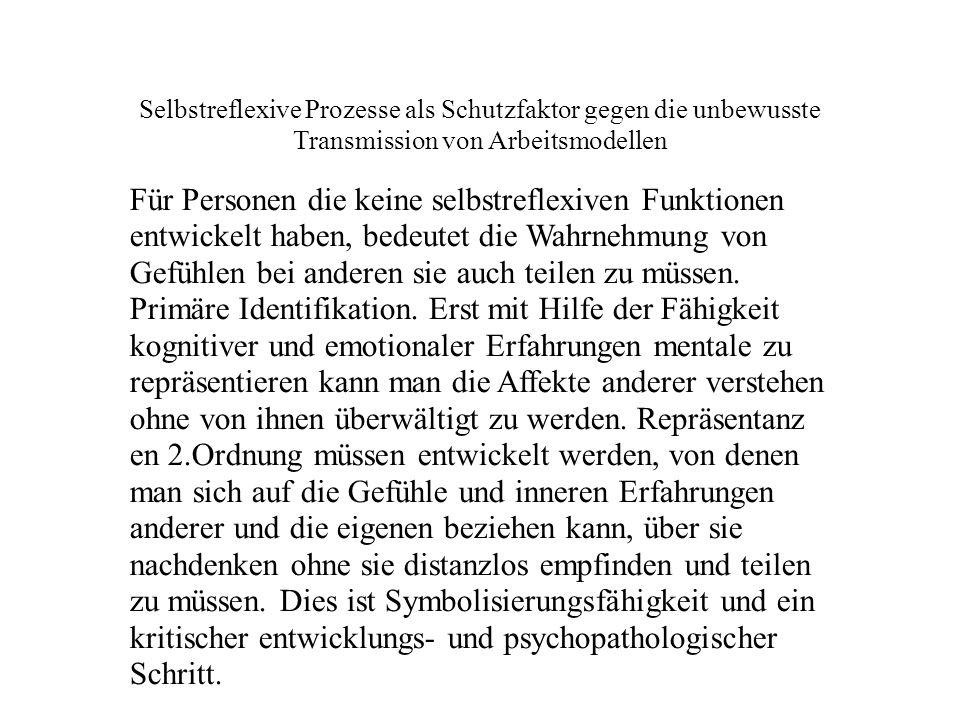 Für Personen die keine selbstreflexiven Funktionen entwickelt haben, bedeutet die Wahrnehmung von Gefühlen bei anderen sie auch teilen zu müssen.