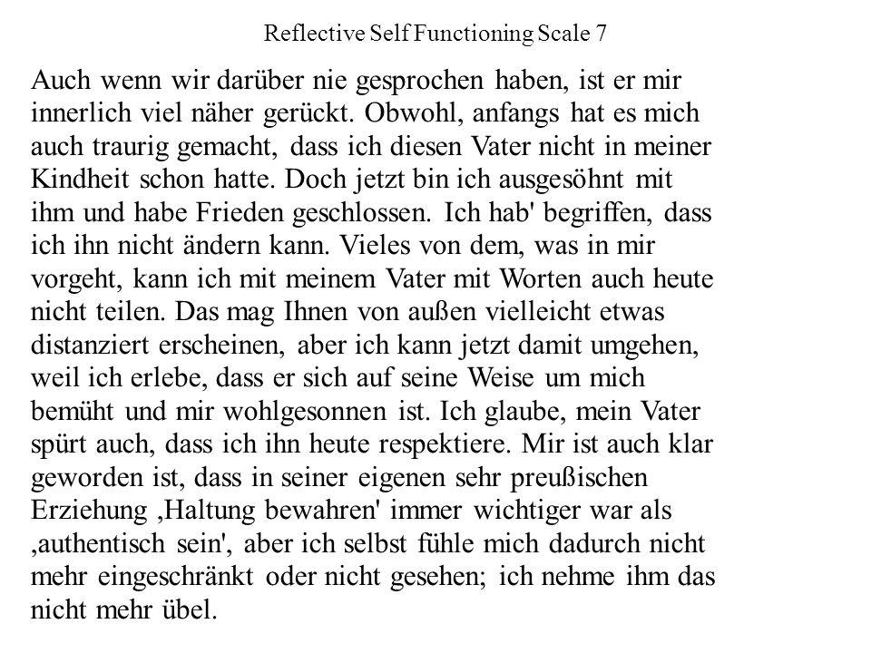 Reflective Self Functioning Scale 7 Auch wenn wir darüber nie gesprochen haben, ist er mir innerlich viel näher gerückt.