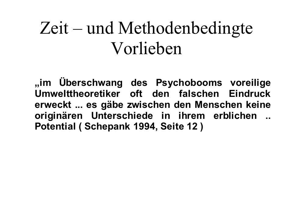 Zeit – und Methodenbedingte Vorlieben im Überschwang des Psychobooms voreilige Umwelttheoretiker oft den falschen Eindruck erweckt...
