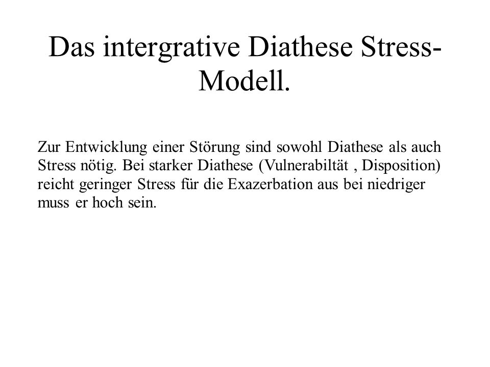 Das intergrative Diathese Stress- Modell.