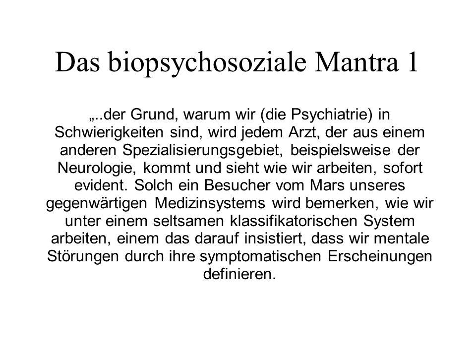 Das biopsychosoziale Mantra 1..der Grund, warum wir (die Psychiatrie) in Schwierigkeiten sind, wird jedem Arzt, der aus einem anderen Spezialisierungsgebiet, beispielsweise der Neurologie, kommt und sieht wie wir arbeiten, sofort evident.