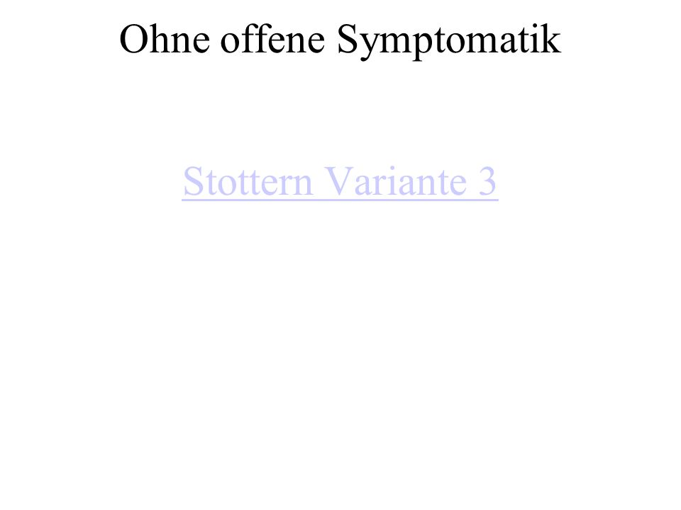 Ohne offene Symptomatik Stottern Variante 3 Stottern Variante 3