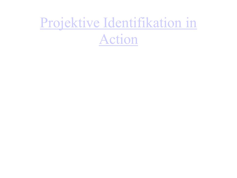 Projektive Identifikation in Action