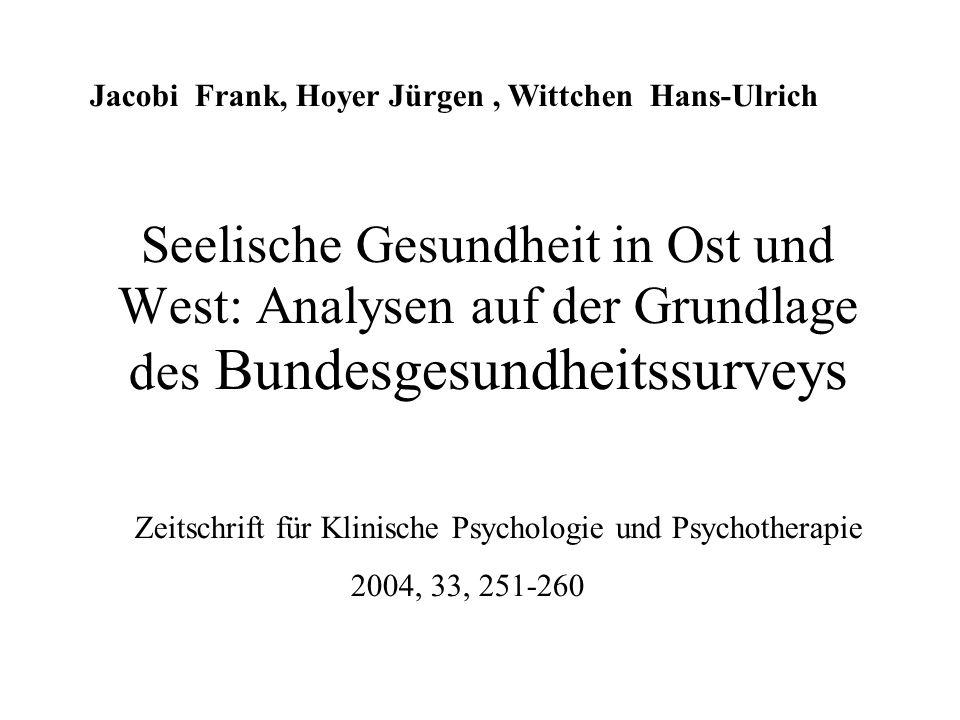 Seelische Gesundheit in Ost und West: Analysen auf der Grundlage des Bundesgesundheitssurveys Zeitschrift für Klinische Psychologie und Psychotherapie 2004, 33, 251-260 Jacobi Frank, Hoyer Jürgen, Wittchen Hans-Ulrich