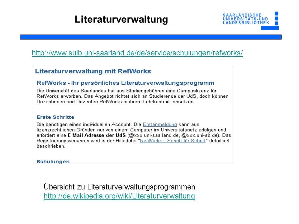 http://www.sulb.uni-saarland.de/de/service/schulungen/refworks/ Literaturverwaltung Übersicht zu Literaturverwaltungsprogrammen http://de.wikipedia.org/wiki/Literaturverwaltung