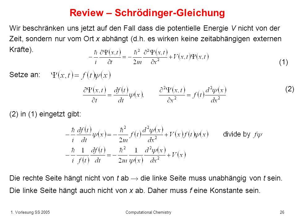 1. Vorlesung SS 2005 Computational Chemistry26 Review – Schrödinger-Gleichung Wir beschränken uns jetzt auf den Fall dass die potentielle Energie V ni