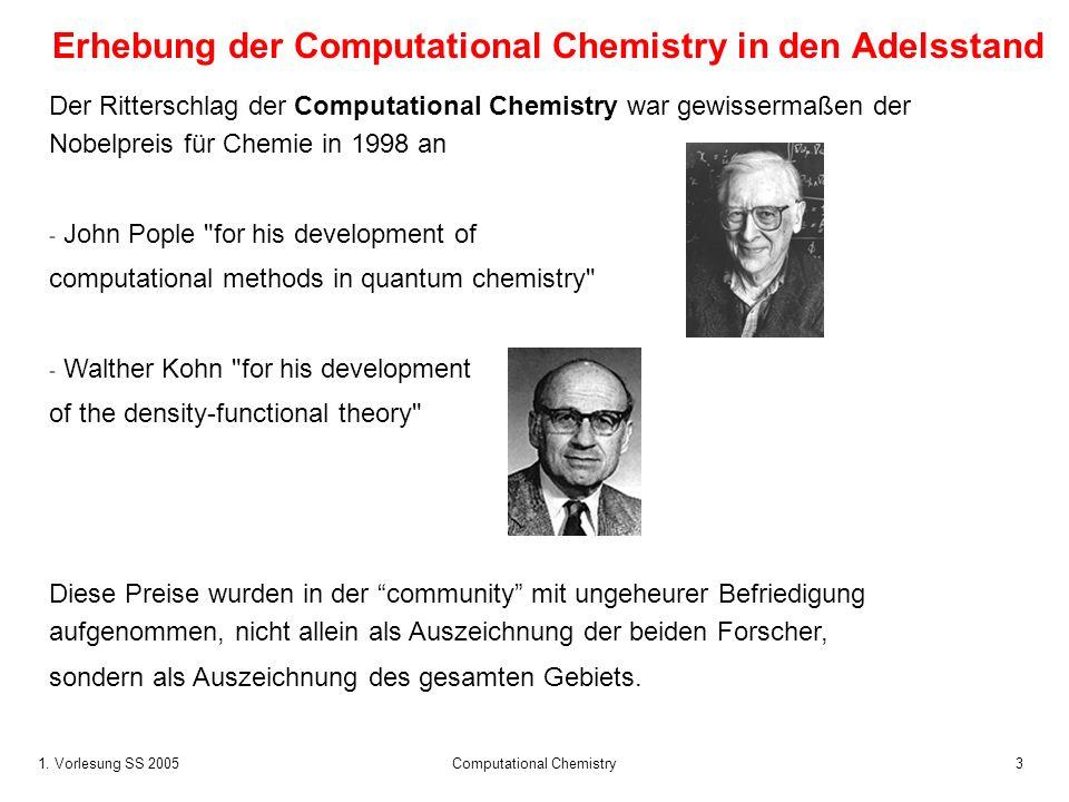 1. Vorlesung SS 2005 Computational Chemistry3 Erhebung der Computational Chemistry in den Adelsstand Der Ritterschlag der Computational Chemistry war