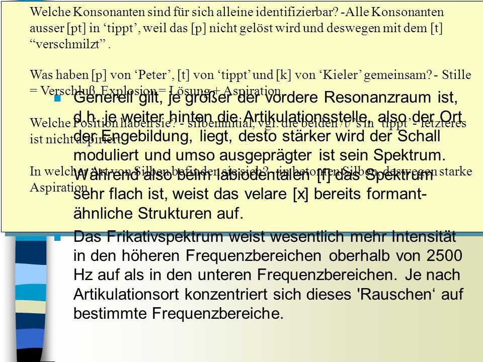 FRIKATIVE Sitzung 9 Welche Konsonanten sind für sich alleine identifizierbar? -Alle Konsonanten ausser [pt] in tippt, weil das [p] nicht gelöst wird u