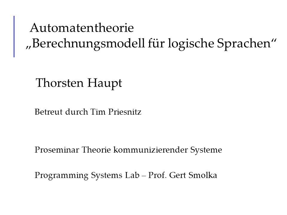 Automatentheorie Berechnungsmodell für logische Sprachen Thorsten Haupt Betreut durch Tim Priesnitz Proseminar Theorie kommunizierender Systeme Progra