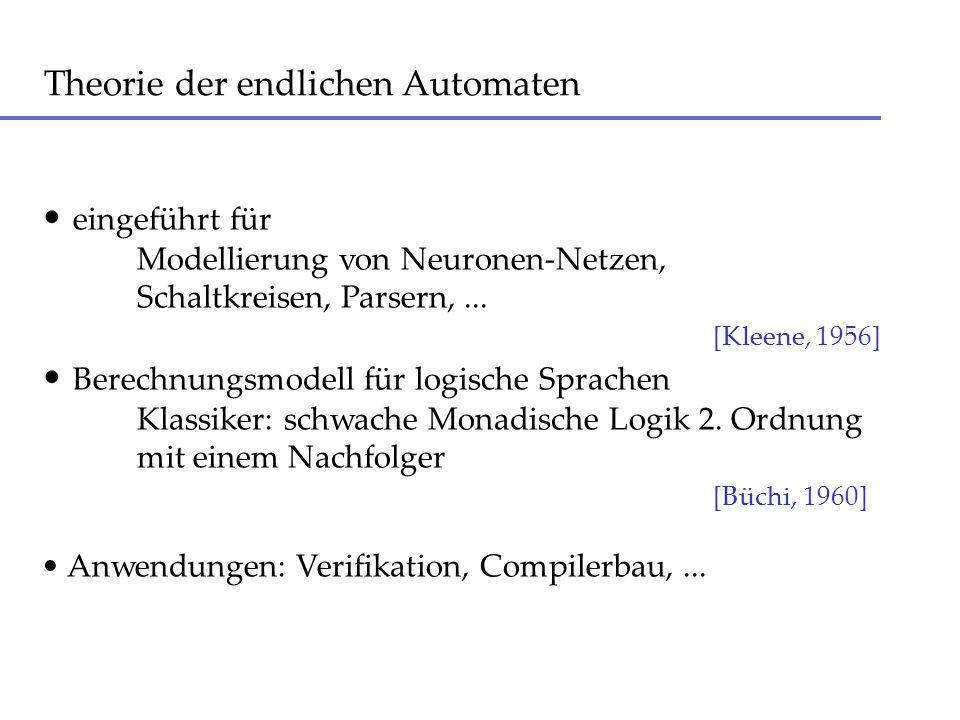 Theorie der endlichen Automaten eingeführt für Modellierung von Neuronen-Netzen, Schaltkreisen, Parsern,... [Kleene, 1956] Berechnungsmodell für logis