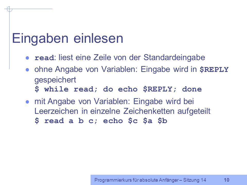 Programmierkurs für absolute Anfänger – Sitzung 14 9 Ausgabe echo Ausgabe auf dem aktuellen Terminal mit abschließendem Zeilenumbruch Option -e : Sond