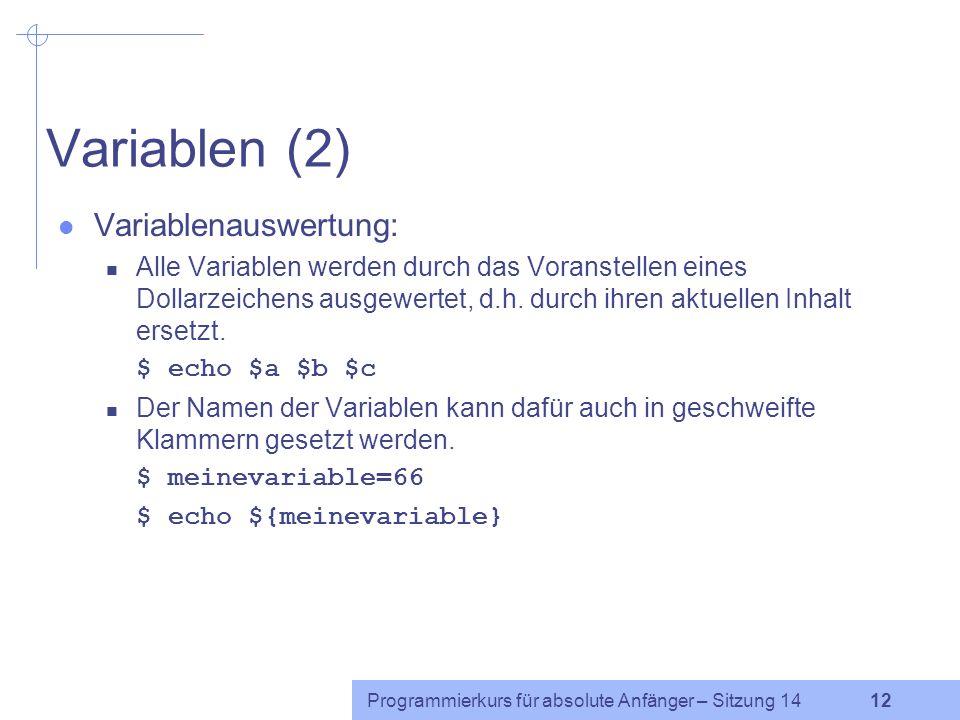 Programmierkurs für absolute Anfänger – Sitzung 14 11 Variablen (1) Variablentypen: interne Variablen der bash, z.B. $GROUPS Liste aller Gruppen zu de