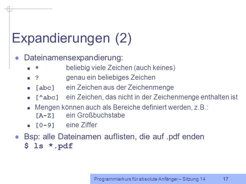 Programmierkurs für absolute Anfänger – Sitzung 14 16 Expandierungen (1) Expandierungen: systematisches Ersetzen einzelner Ausdrücke in einer Befehlsz