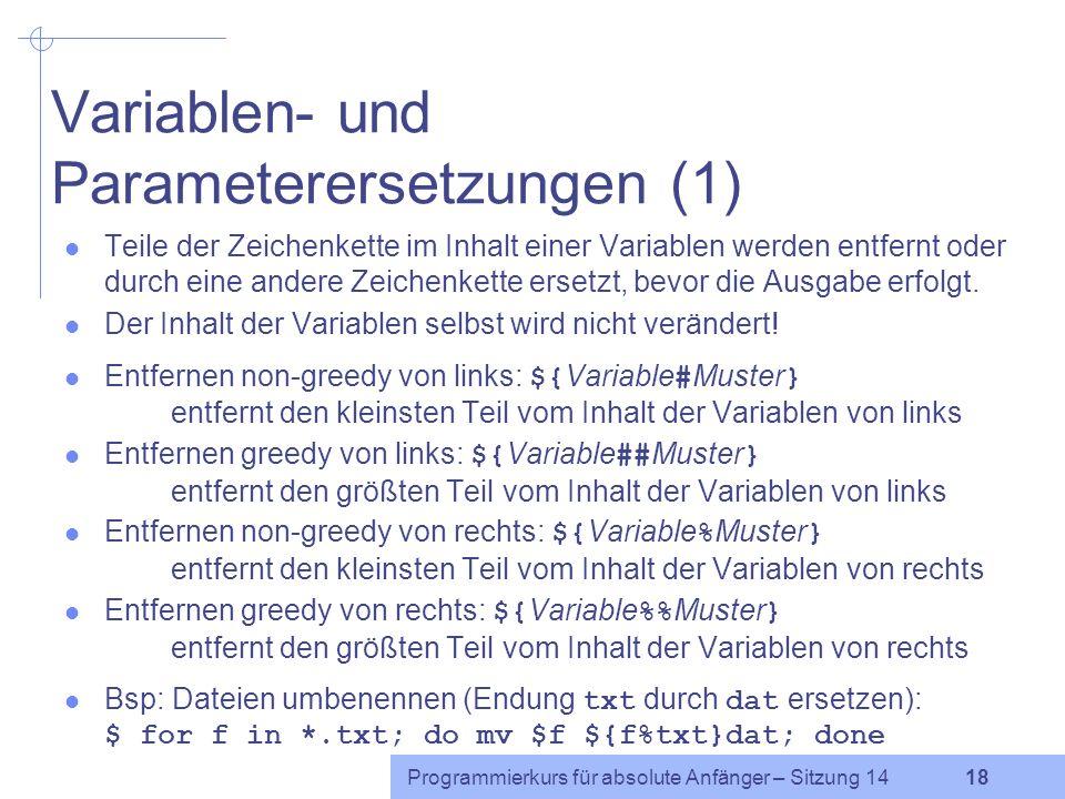 Programmierkurs für absolute Anfänger – Sitzung 14 17 Expandierungen (2) Dateinamensexpandierung: * beliebig viele Zeichen (auch keines) ? genau ein b