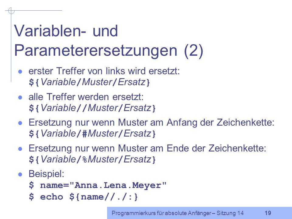 Programmierkurs für absolute Anfänger – Sitzung 14 18 Variablen- und Parameterersetzungen (1) Teile der Zeichenkette im Inhalt einer Variablen werden