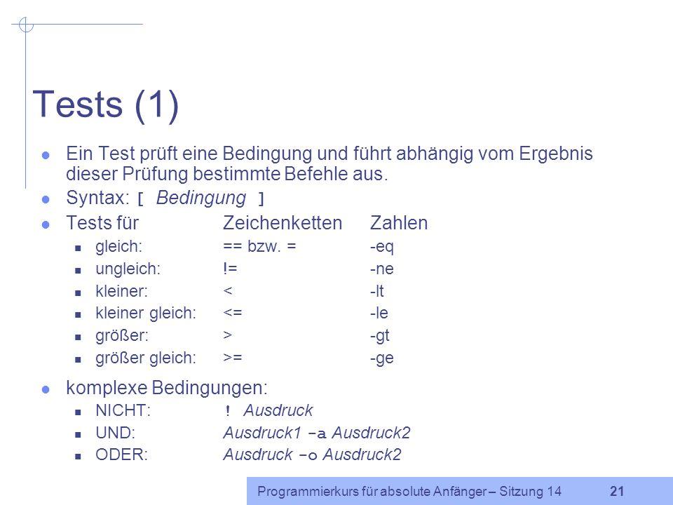 Programmierkurs für absolute Anfänger – Sitzung 14 20 Verzweigungen Syntax: if Bedingung1 then Befehl1 elif Bedingung2 then Befehl2 else Befehl3 fi el