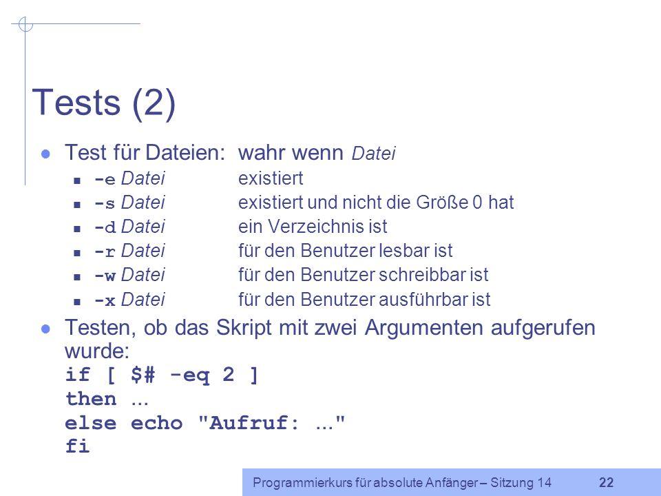 Programmierkurs für absolute Anfänger – Sitzung 14 21 Tests (1) Ein Test prüft eine Bedingung und führt abhängig vom Ergebnis dieser Prüfung bestimmte