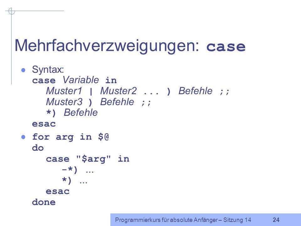 Programmierkurs für absolute Anfänger – Sitzung 14 23 Tests (3) Statt eines Tests können auch Befehle in die Bedingung geschrieben werden, z.B.: $ if